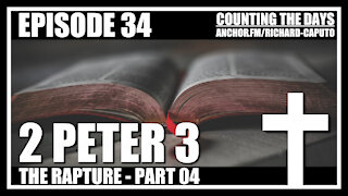 Episode 34 - The Rapture - Part 04 - 2 Peter 3
