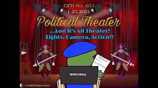 The GoldFish Report No. 651 - Political Theater...And Its All Theater!! Lights, Camera, Action!