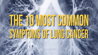 The 10 Most Common Symptoms of Lung Cancer - Video