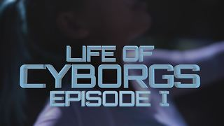 Life of Cyborgs: Episode One - Video
