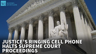 Justice's Ringing Cell Phone Halts Supreme Court Proceedings - Video