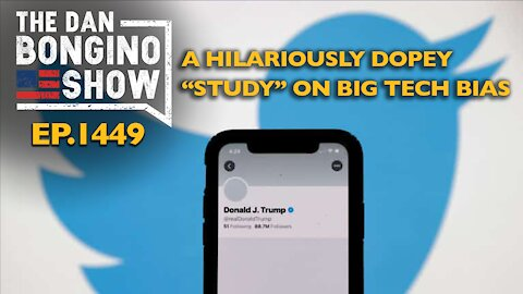 "Ep. 1449 A Hilariously Dopey ""Study"" on Big Tech Bias - The Dan Bongino Show"