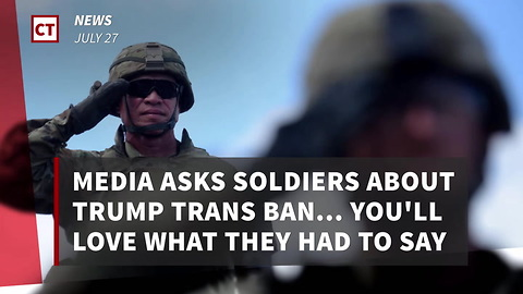 Media Asks 6 Soldiers About Trump Trans Ban, Get 5 Answers They Hate