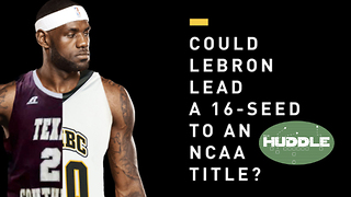 Could LeBron James Lead a 16 Seed NCAA Team To a Championship | Huddle - Video
