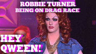 Robbie Turner : Being On RuPaul's Drag Race : Hey Qween! HIGHLIGHT - Video