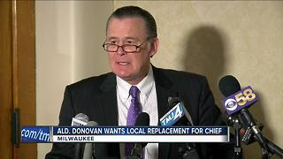 Alderman Donovan wants local replacement for Milwaukee Police chief - Video