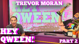 TREVOR MORAN on HEY QWEEN! Pt 2 with Jonny McGovern - Video