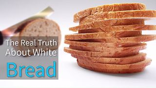 The Real Truth About White Bread - Video