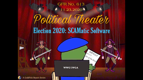 The GoldFish Report No. 613 - Political Theater: SCAMatic Software