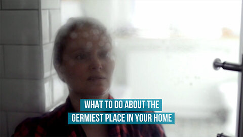 What to do about the germiest places in your home