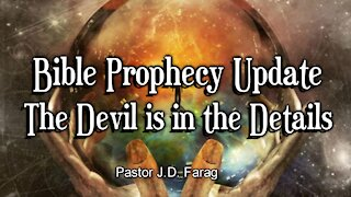 Bible Prophecy Update - The Devil is in the Details