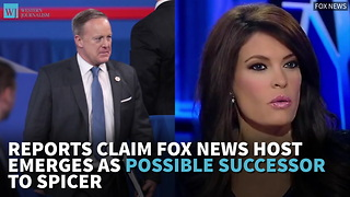 Reports Claim Fox News Host Emerges As Possible Successor To Spicer
