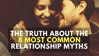 The Truth about the 8 Most Common Relationship Myths