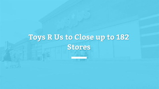 Toys R Us Set To Close 182 Stores Across The US - Video