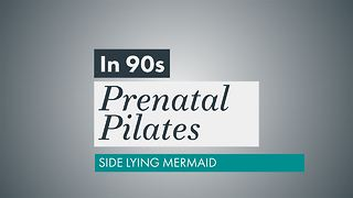 Prenatal Pilates: Side mermaid - Video