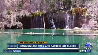 Hanging Lake Trail & parking lot closed today