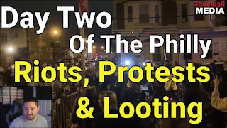 Day 2 Of The Philly Protests, Riots, and Looting. National Guard?