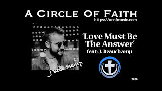 Love Must Be The Answer (feat. Justin Beauchamp)