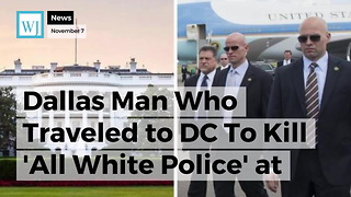 Dallas Man Who Traveled to DC To Kill 'All White Police' at White House Arrested by Secret Service - Video