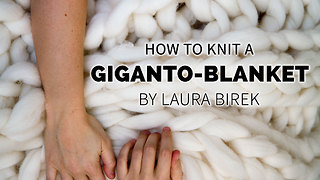 How to knit the original GIGANTO-BLANKET - Video