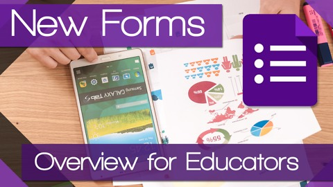 New Google Forms - Overview for Educators 2016