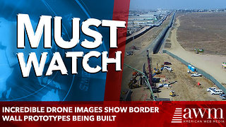 Incredible drone images show border wall prototypes being built - Video
