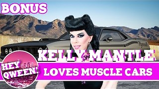 Hey Qween! BONUS: Kelly Mantle Loves Muscle Cars - Video