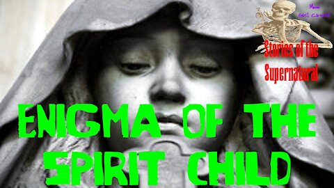 Enigma of the Spirit Child | Interview with Paul Adams | Stories of the Supernatural