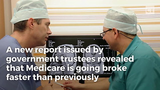 Government Admits Medicare Is Going Broke Faster Than Expected - Video