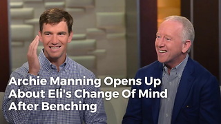 Archie Manning Opens Up About Eli's Change Of Mind After Benching - Video