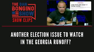 Another election issue to Watch In The Georgia Runoff? - Dan Bongino Show Clips