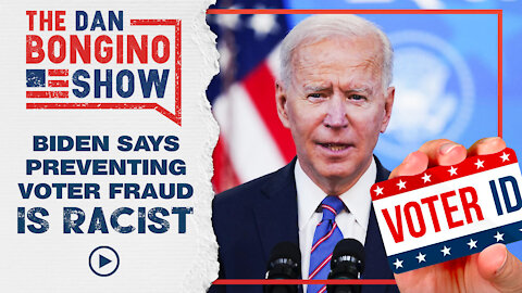 Biden Says Preventing Voter Fraud is Racist