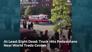 At Least Eight Dead: Truck Hits Pedestrians Near World Trade Center - Video