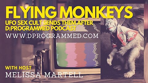 Ep:13 Flying Monkeys: UFO Sex Cult Sends Them After The Podcast
