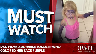 Dad Films Adorable Toddler Who Colored Her Face Purple
