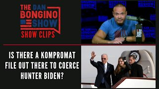 Is There A Kompromat File Out There To Coerce Hunter Biden? - Dan Bongino Show Clips