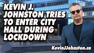 Kevin J Johnston Tries To Enter Calgary City Hall While In Lockdown