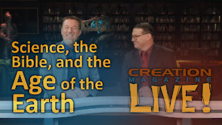 Science, the Bible, and the Age of the Earth (Creation Magazine LIVE! 8-04)