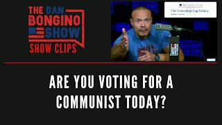Are You Voting For A Communist Today? - Dan Bongino Show Clips