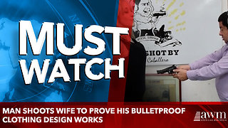 Man shoots wife to prove his bulletproof clothing design works - Video