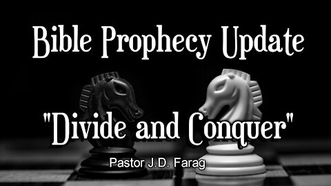 Bible Prophecy Update - Divide and Conquer