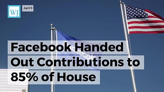 Facebook Handed Out Contributions To 85% Of House Committee Ahead Of Zuck Questioning - Video
