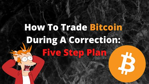 How To Trade Bitcoin During A Correction: Five Step Plan