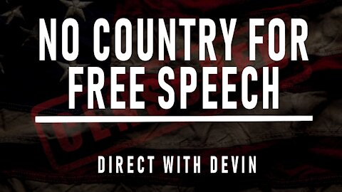 Direct with Devin: No Country for Free Speech