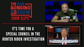 It's Time For A Special Council In The Hunter Biden Investigation - Dan Bongino Show Clips