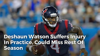 Deshaun Watson Suffers Injury In Practice, Likely To Miss Rest Of Season - Video