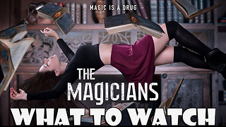 THE MAGICIANS - WHAT TO WATCH