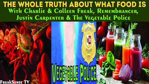The Whole Truth About What Food Is w/ Remembrancer & The Vegetable Police
