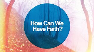 4. How Can I Have Faith? Alpha Series (Discover Christianity)
