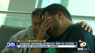 Husband deported after day trip to Tijuana - Video
